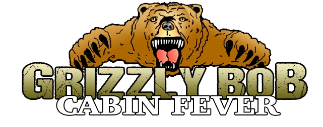 Grizzly Bob Cabin Fever